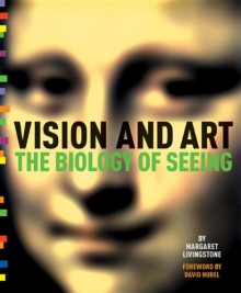 Vision and Art: The Biology of Seeing - Margaret S. Livingstone, David Hubel