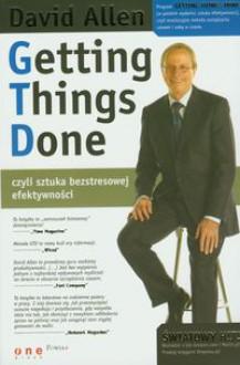 Getting Things Done czyli sztuka bezstresowej efektywności - Marcin Kapela, David Allen