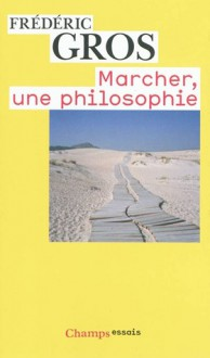 Marcher, Une Philosophie - Frédéric Gros