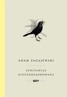 Substancja nieuporządkowana - Adam Zagajewski