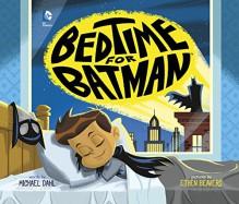 Bedtime for Batman (DC Super Heroes) - Michael Dahl,Ethen Beavers