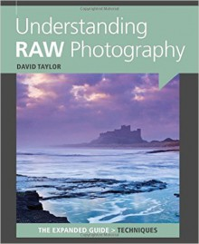 Understanding RAW Photography - David Taylor