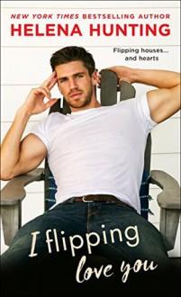 I Flipping Love You - Helena Hunting