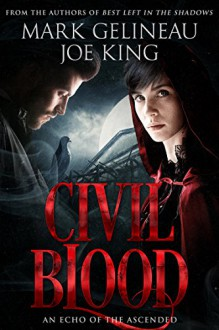 Civil Blood (Best Left in the Shadows Book 2) - Mark Gelineau,Joe King