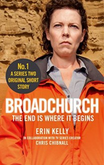 Broadchurch: The End Is Where It Begins (Story 1): A Series Two Original Short Story - Chris Chibnall, Erin Kelly