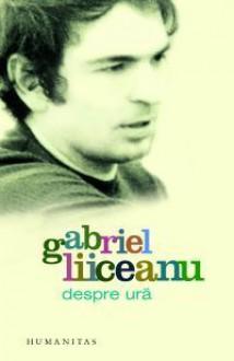 Despre ură - Gabriel Liiceanu