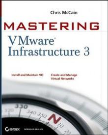 Mastering Vmware Infrastructure 3 - Chris McCain, Tim Cerling