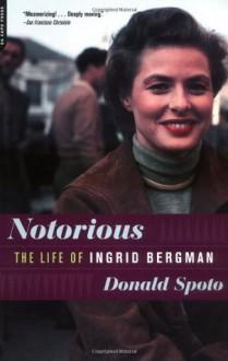 Notorious: The Life of Ingrid Bergman - Donald Spoto