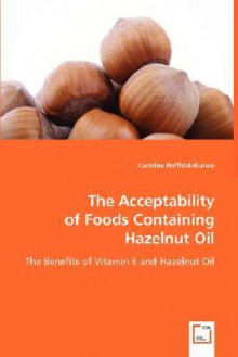 The Acceptability of Foods Containing Hazelnut Oil - Caroline Roffidal-Blanco