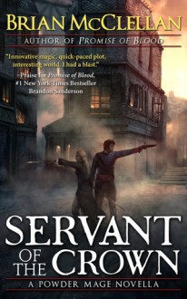 Servant of the Crown - Brian McClellan
