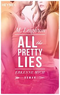 Erkenne mich: All The Pretty Lies 1 - Roman - M. Leighton,Ursula C. Sturm,Julia Flynn