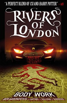 Rivers of London: Body Work - Ben Aaronovitch,Luis Lobo-Guerrero,Lee Sullivan Hill,Andrew Cartmel