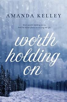 Worth Holding On (Worthy Series Book 1) - Amanda Kelley