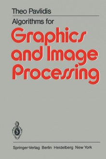 Algorithms for Graphics and Image Processing - T. Pavlidis
