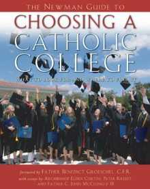 The Newman Guide to Choosing a Catholic College: What to Look For and Where to Find it - Joseph A. Esposito