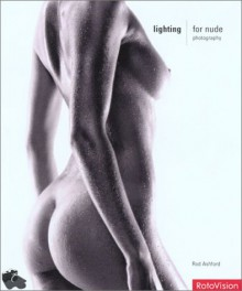 Lighting for Nude Photography - Rod Ashford, Ron Ashford, Roger Hicks, Alex Larg