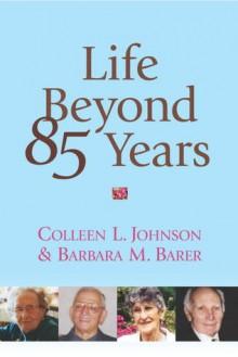 Life Beyond 85 Years - Colleen L. Johnson, Barbara M. Barer