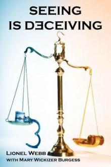 Seeing Is Deceiving: A Gail Brevard Mystery - Lionel Webb, Mary Wickizer Burgess