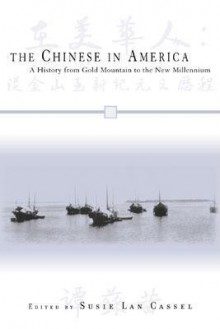 The Chinese in America: A History from Gold Mountain to the New Millennium - Susie Lan Cassel