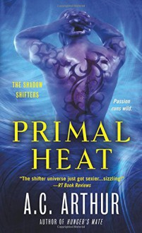 Primal Heat: A Paranormal Shapeshifter Werejaguar Romance (The Shadow Shifters) - A.C. Arthur