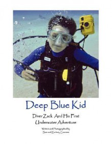 Deep Blue Kid: Diver Zack and His First Underwater Adventure - Samuel, B. Conviser