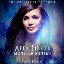Alex Finch: Monster Hunter: The Monster Files, Book 1 - Cate Dean,Kathleen Burns Kingsbury,Susan Walsh Sanderson