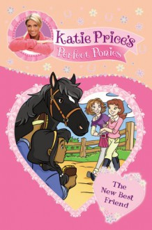 Katie Price's Perfect Ponies: The New Best Friend (My Perfect Pony) - Katie Price