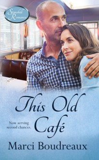 This Old Cafe (Stonehill Romance) (Volume 5) - Marci Boudreaux