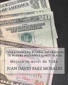 Operaciones En Forex, Inversiones Tu Puedes Mediano y Largo Plazo.: Hay Una Forma Con La Que Podemos Mejorar Nuestro Nivel de Vida, Forex. - juan david paez morales