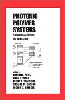Photonic Polymer Systems (Plastics Engineering , Vol 49) - Donald L. Wise