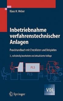 Inbetriebnahme Verfahrenstechnischer Anlagen: Praxishandbuch Mit Checklisten Und Beispielen - Klaus Weber