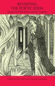 Revisiting the Poetic Edda: Essays on Old Norse Heroic Legend - Paul Acker, Carolyne Larrington