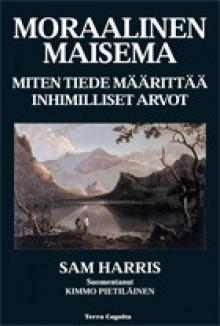 Moraalinen maisema: Miten tiede määrittää inhimilliset arvot - Sam Harris, Kimmo Pietiläinen