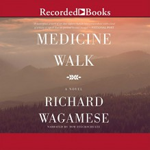 Medicine Walk - Richard Wagamese,Tom Stechschulte