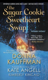 The Sugar Cookie Sweetheart Swap by Kauffman, Donna, Angell, Kate, Kincaid, Kimberly (2014) Mass Market Paperback - Donna, Angell, Kate, Kincaid, Kimberly Kauffman