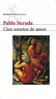 Cien sonetos de amor (Spanish Edition) - Pablo Neruda