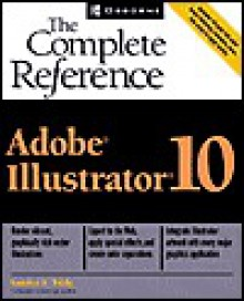 Adobe Illustrator 10: The Complete Reference - Sandra E. Eddy