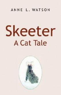Skeeter: A Cat Tale - Anne L. Watson