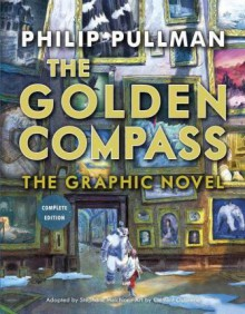 The Golden Compass Graphic Novel, Complete Edition (His Dark Materials) - Philip Pullman