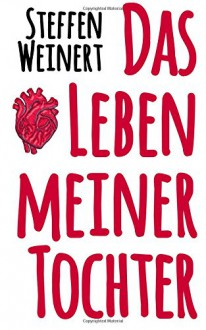 Das Leben meiner Tochter - Steffen Weinert