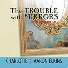 The Trouble with Mirrors - Kate Rudd, Aaron Elkins, Charlotte Elkins