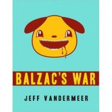 Balzac's War: A Tale of Veniss Underground - Jeff VanderMeer