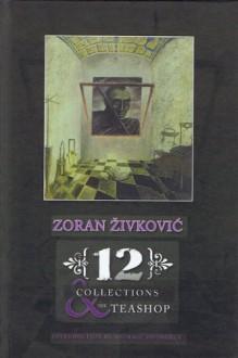 12 Collections & the Teashop - Zoran Živković