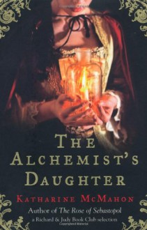 The Alchemist's Daughter - Katharine McMahon