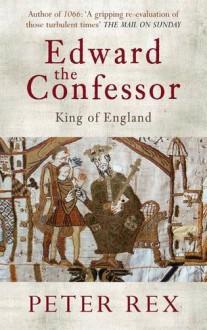 Edward the Confessor. by Peter Rex - Peter Rex