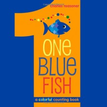 One Blue Fish: A Colorful Counting Book - Charles Reasoner