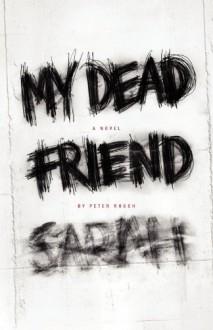 My Dead Friend Sarah: A Novel - Peter Rosch