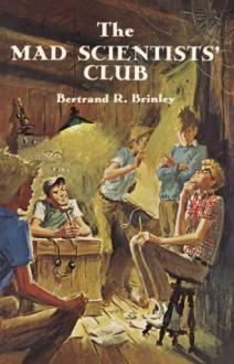The Mad Scientists' Club - Bertrand R. Brinley, Charles Geer