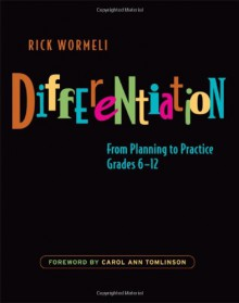 Differentiation: From Planning to Practice - Rick Wormeli