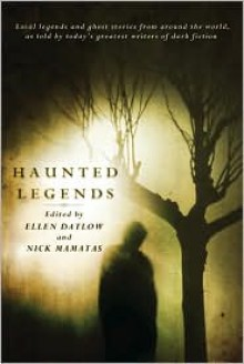 Haunted Legends - Ellen Datlow, Ekaterina Sedia, John Mantooth, Catherynne M. Valente